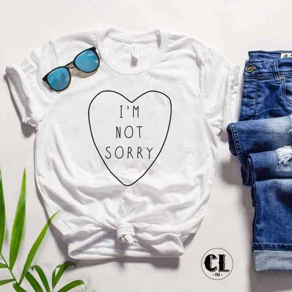 T-Shirt I'm Not Sorry