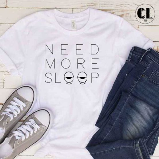 T-Shirt Need More Sleep