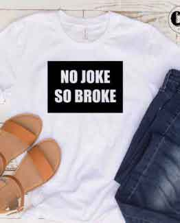 T-Shirt No Joke So Broke