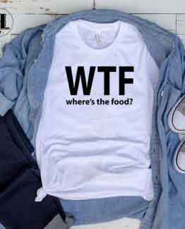 T-Shirt WTF Where's The Food