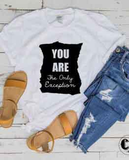 T-Shirt You Are The Only Exception