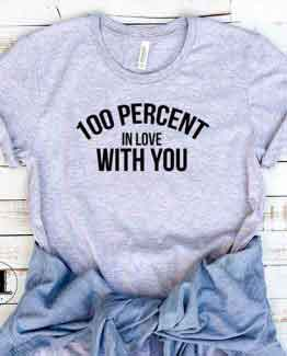 T-Shirt 100 Percent In Love With You