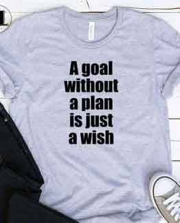 T-Shirt A Goal Without A Plan Is Just A Wish
