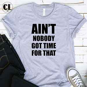 T-Shirt Ain't Nobody Got Time For That