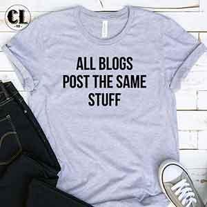 T-Shirt All Blogs Post The Same Stuff