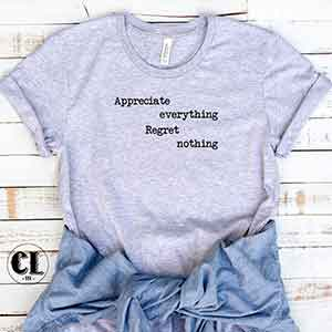 T-Shirt Appreciate Everything Regret Nothing
