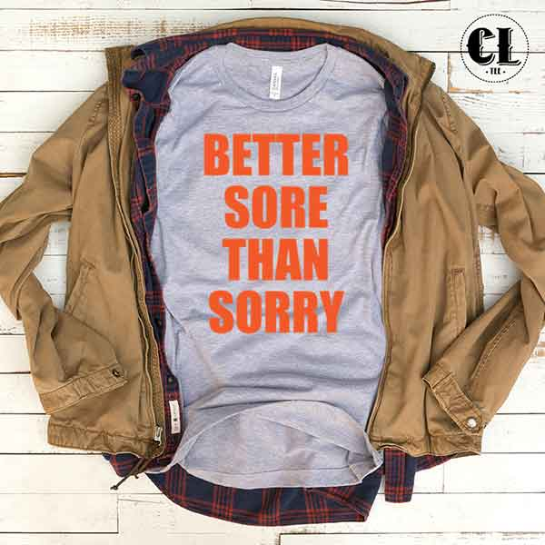 T-Shirt Better Sore Than Sorry