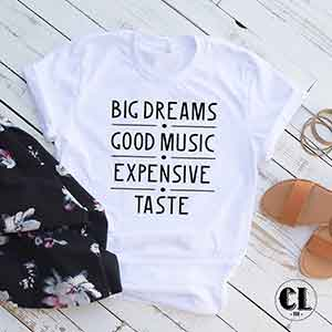 T-Shirt Big Dreams Good Music Expensive Taste