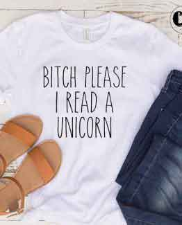 T-Shirt Bitch Please I Read A Unicorn