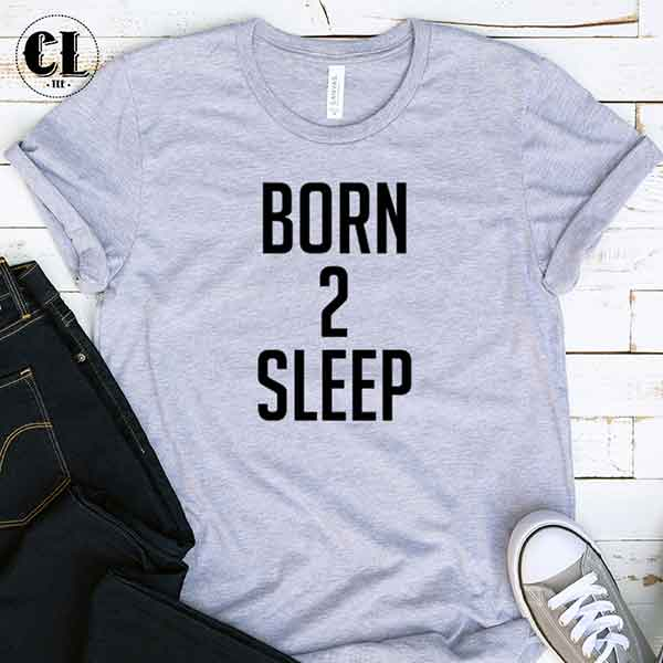 T-Shirt Born 2 Sleep
