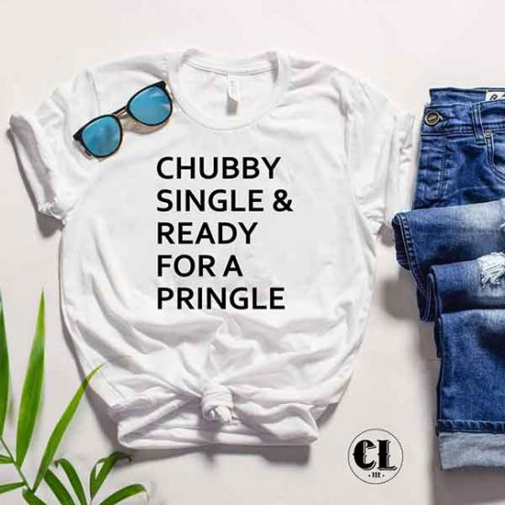 T-Shirt Chubby Single & Ready For A Pringle