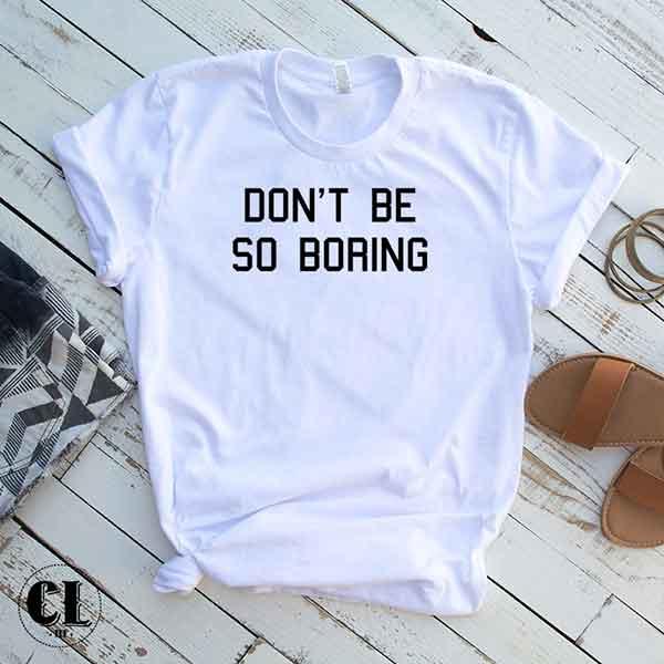 T-Shirt Don't Be So Boring