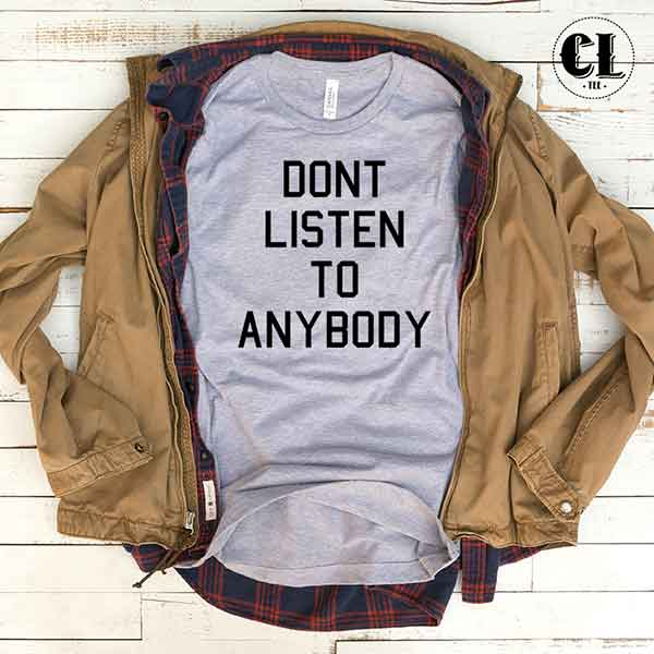 T-Shirt Don't Listen To Anybody