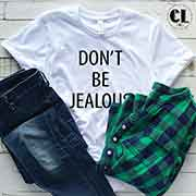 T-Shirt Don't Be Jealous
