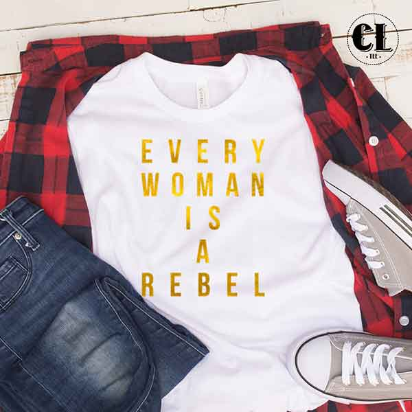 T-Shirt Every Woman Is A Rebel
