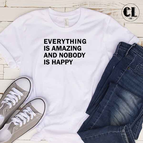 T-Shirt Everything Is Amazing And Nobody Is Happy