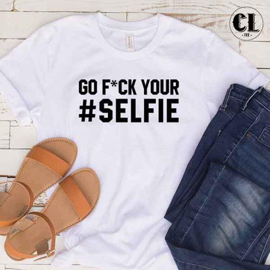 T-Shirt Go Fuck Your Selfie