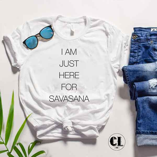 T-Shirt I Am Just Here For The Savasana