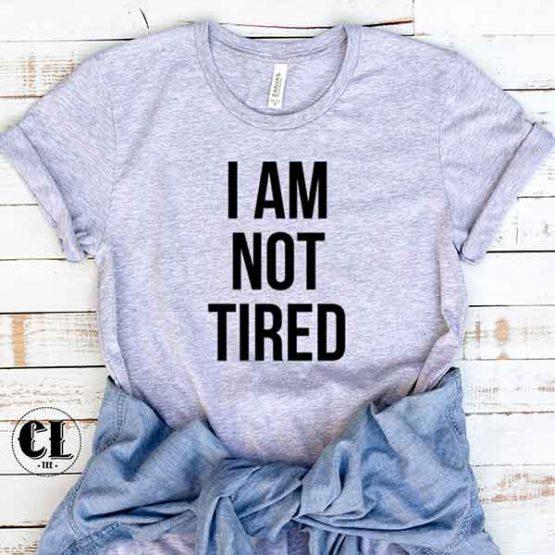 T-Shirt I Am Not Tired