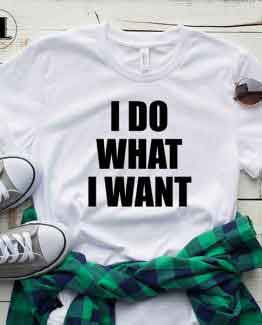 T-Shirt I Do What I Want