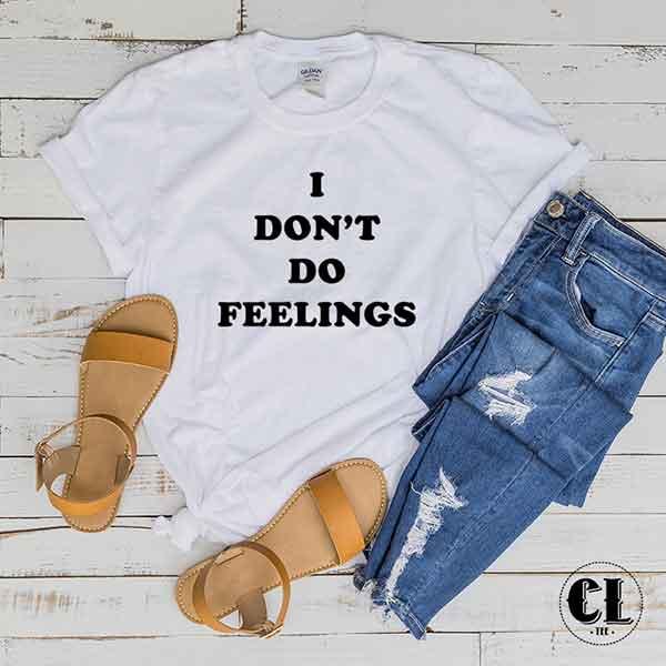 T-Shirt I Don't Do Feelings