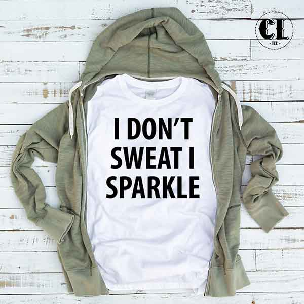 T shirt i don 39 t sweat i sparkle tumblr t for T shirts that don t show sweat