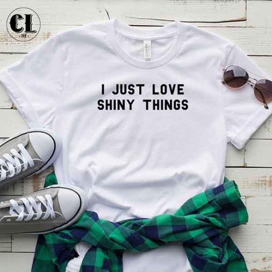 T-Shirt I Just Love Shiny Things