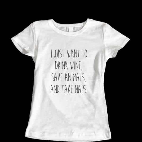 i-just-want-to-wine-coffee-save-animals-and-take-naps-white