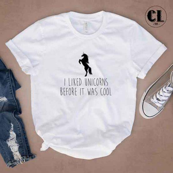 T-Shirt I Like Unicorns Before It Was Cool