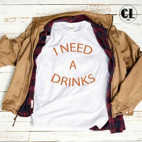 T-Shirt I Need A Drinks