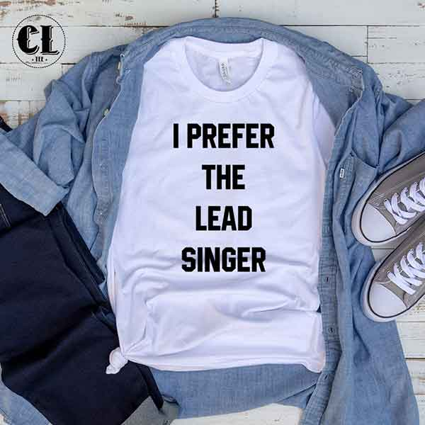 T-Shirt I Prefer The Lead Singer