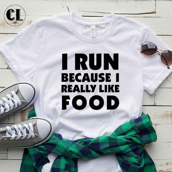 T-Shirt I Run Because I Really Like Food