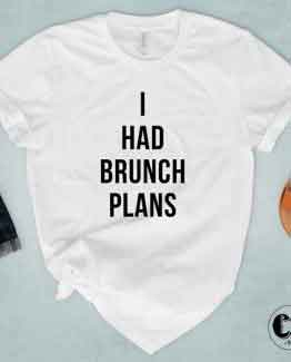 T-Shirt I Had Brunch Plans