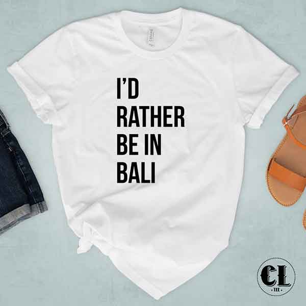 T-Shirt I'd Rather Be In Bali