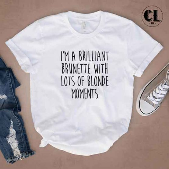 T-Shirt I'm A Brilliant Brunette With Lots Of Blonde Moments