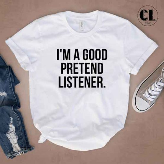 T-Shirt I'm A Good Pretend Listener