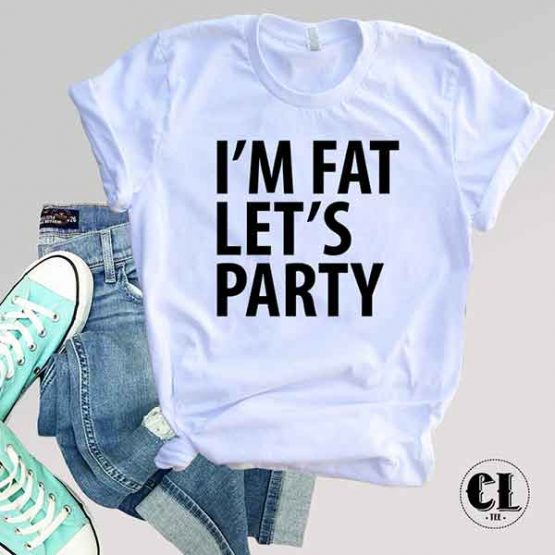 T-Shirt I'm Fat Let's Party
