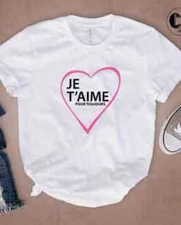 T-Shirt Je T'aime Pour Toujours
