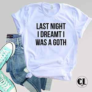 T-Shirt Last Night I Dreamt I Was A Goth