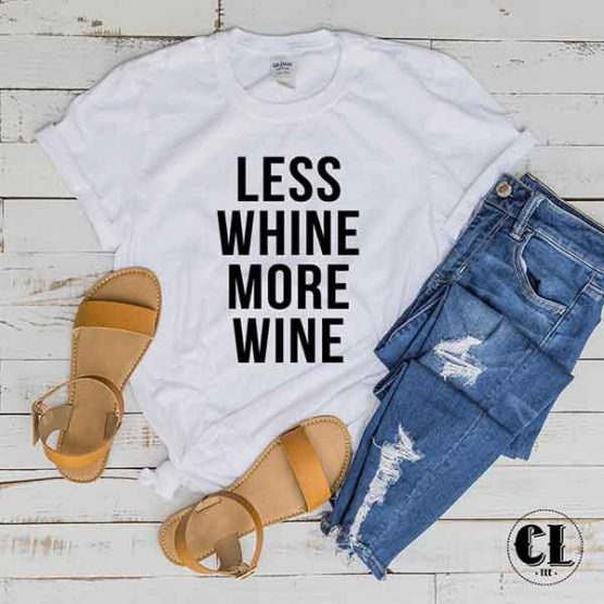 T-Shirt Less Whine More Wine