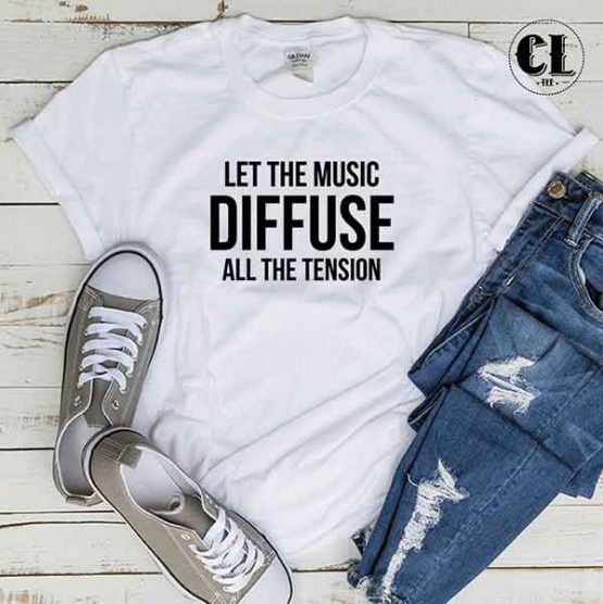 T-Shirt Let The Music Diffuse All The Tension