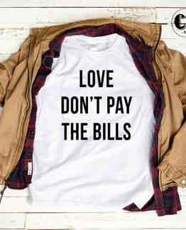 T-Shirt Love Don't Pay The Bills