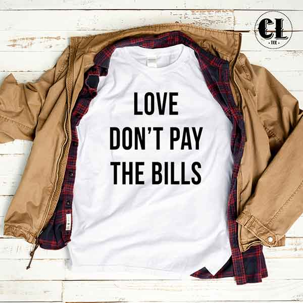 love_dont_pay_the_bills_tee_white.jpg