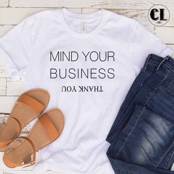 T-Shirt Mind Your Business Thank You