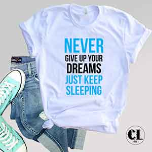 T-Shirt Never Give Up Dreams Just Keep Sleeping