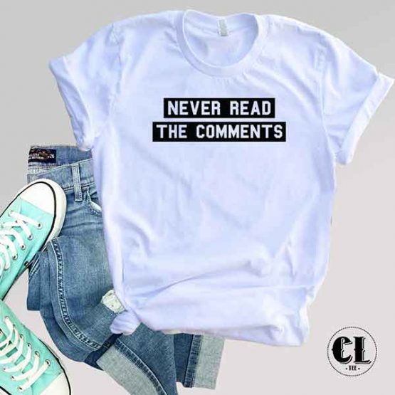 T-Shirt Never Read The Comments