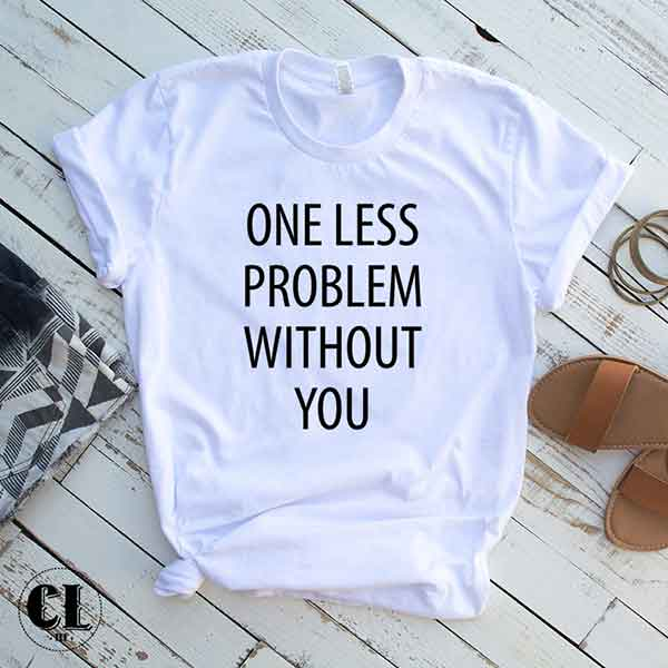 T-Shirt One Less Problem Without You