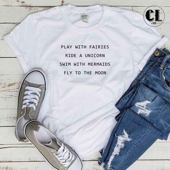 T-Shirt Play With Fairies Ride A Unicorn