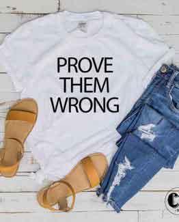 T-Shirt Prove Them Wrong