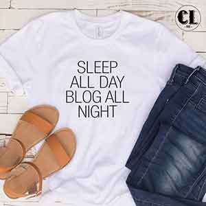 T-Shirt Sleep All Day Blog All Night